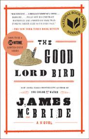 The Good Lord Bird (A Novel) - 9781594632785 by James McBride, 9781594632785