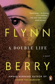 A Double Life (A Novel) by Flynn Berry, 9780735224988