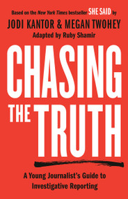 Chasing the Truth: A Young Journalist's Guide to Investigative Reporting (She Said Young Readers Edition) by Jodi Kantor, Megan Twohey, Ruby Shamir, 9780593326992