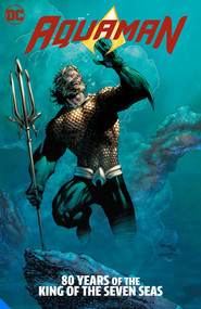 Aquaman: 80 Years of the King of the Seven Seas The Deluxe Edition by Geoff Johns, Ivan Reis, Jeph Loeb, Jim Aparo, Curt Swan, 9781779510198