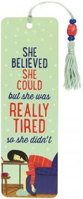 She Believed She Could, but She Was Tired Beaded Bookmark by , 9781441331663