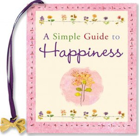 A Simple Guide to Happiness by , 9781593598365