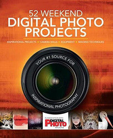 52 Weekend Digital Photo Projects (Inspirational Projects*camera Skills*equipment*imaging Techniques) by Liz Walker, 9781780977867