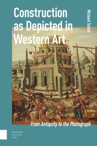 Construction as Depicted in Western Art (From Antiquity to the Photograph) by Michael Tutton, 9789462982550