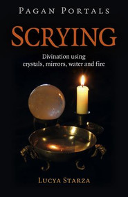 Pagan Portals - Scrying (Divination Using Crystals, Mirrors, Water and Fire) by Lucya Starza, 9781789047158