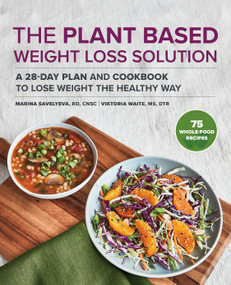 The Plant Based Weight Loss Solution (A 28-Day Plan and Cookbook to Lose Weight the Healthy Way) by Marina Savelyeva, Viktoria Waite, 9781648769474