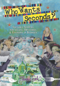 Who Wants Seconds? (Sociable Suppers for Vegans, Omnivores & Everyone in Between) by Jennie Cook, 9781938849138