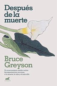 Despúes de la muerte / After: A Doctor Explores What Near-Death Experiences Reveal about Life and Beyond by Bruce Greyson, M. D., 9788418045578