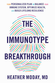 The Immunotype Breakthrough (Your Personalized Plan to Balance Your Immune System, Optimize Health, and Build Lifelong Resilience) by Heather Moday, 9780316262170
