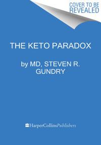 The Keto Paradox by Dr. Steven R. Gundry, MD, 9780063118386