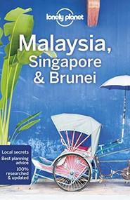 Lonely Planet Malaysia, Singapore & Brunei by Simon Richmond, Brett Atkinson, Lindsay Brown, Austin Bush, Damian Harper, Anita Isalska, Anna Kaminski, Ria de Jong, 9781788684415