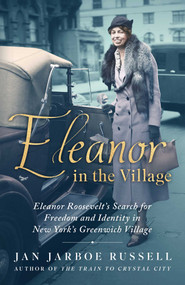 Eleanor in the Village (Eleanor Roosevelt's Search for Freedom and Identity in New York's Greenwich Village) by Jan Jarboe Russell, 9781501198151
