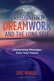 Precognitive Dreamwork and the Long Self (Interpreting Messages from Your Future) by Eric Wargo, 9781644112694