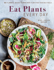 Eat Plants Every Day (Amazing Vegan Cookbook, Delicious Plant-based Recipes) (90+ Flavorful Recipes to Bring More Plants into Your Daily Meals) by Carolyn Warsham, Blair Warsham, 9781681885834