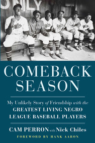 Comeback Season (My Unlikely Story of Friendship with the Greatest Living Negro League Baseball Players) by Cam Perron, Nick Chiles, Hank Aaron, 9781982153601