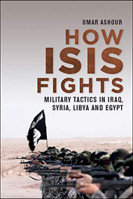How ISIS Fights (Military Tactics in Iraq, Syria, Libya and Egypt) - 9781474438216 by Omar Ashour, 9781474438216
