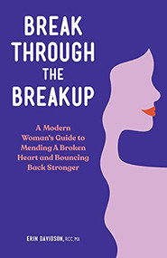 Break Through the Breakup (A Modern Woman's Guide to Mending A Broken Heart and Bouncing Back Stronger) by Erin Davidson, 9781648768170