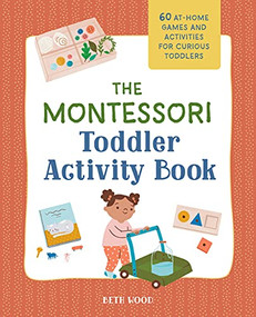 The Montessori Toddler Activity Book (60 At-Home Games and Activities for Curious Toddlers) by Beth Wood, 9781648769207