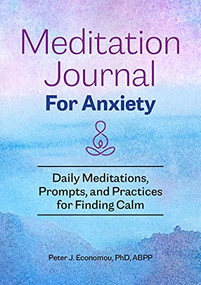Meditation Journal for Anxiety (Daily Meditations, Prompts, and Practices for Finding Calm) by Peter J. Economou, 9781648769757