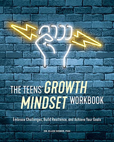 The Teens' Growth Mindset Workbook (Embrace Challenges, Build Resilience, and Achieve Your Goals) by Ellen Weber, 9781647398262