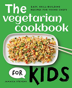 The Vegetarian Cookbook for Kids (Easy, Skill-Building Recipes for Young Chefs) by Jamaica Stevens, 9781648769382