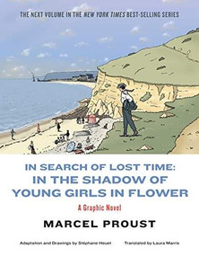 In Search of Lost Time (In the Shadow of Young Girls in Flower) by Marcel Proust, Stéphane Heuet, Laura Marris, 9781631493676