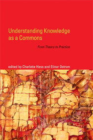 Understanding Knowledge as a Commons (From Theory to Practice) by Charlotte Hess, Elinor Ostrom, 9780262516037