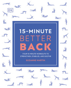 15-Minute Better Back (Four 15-Minute Workouts to Strengthen, Stabilize, and Soothe) by DK, 9780744048155