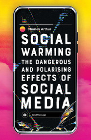 Social Warming (The Dangerous and Polarising Effects of Social Media) by Charles Arthur, 9780861542291