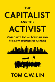 The Capitalist and the Activist (Corporate Social Activism and the New Business of Change) by Tom C. W. Lin, 9781523091997