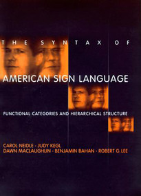 The Syntax of American Sign Language (Functional Categories and Hierarchical Structure) by Carol Neidle, Judy Kegl, Dawn Maclaughlin, Benjamin Bahan, Robert G. Lee, 9780262512213
