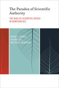The Paradox of Scientific Authority (The Role of Scientific Advice in Democracies) by Wiebe E. Bijker, Roland Bal, Ruud Hendriks, 9780262535380