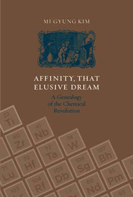 Affinity, That Elusive Dream (A Genealogy of the Chemical Revolution) by Mi Gyung Kim, 9780262612234