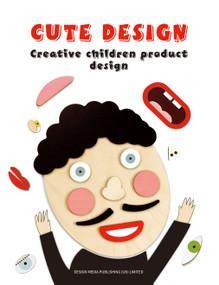 Cute Design -- Creative Children Product Design by Yueming Fu, 9781912268696