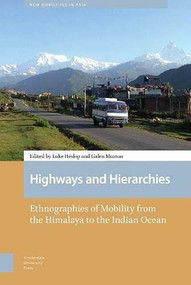 Highways and Hierarchies (Ethnographies of Mobility from the Himalaya to the Indian Ocean) by Luke Heslop, Galen Murton, 9789463723046