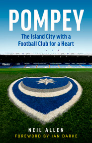 Pompey (The Island City with a Football Club for a Heart) - 9781785787171 by Neil Allen, 9781785787171