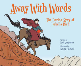 Away with Words (The Daring Story of Isabella Bird) - 9781682633939 by Lori Mortensen, Kristy Caldwell, 9781682633939