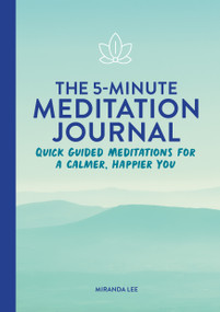 The  5-Minute Meditation Journal (Quick Guided Meditations for a Calmer, Happier You) by Miranda Lee, 9781648769832