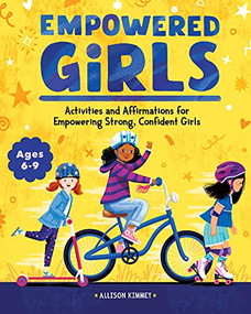 Empowered Girls (Activities and Affirmations for Empowering Strong, Confident Girls) by Allison Kimmey, 9781648766701