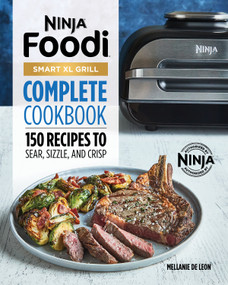 Ninja Foodi Smart XL Grill Complete Cookbook (150 Recipes to Sear, Sizzle, and Crisp) by Mellanie De Leon, 9781648768651
