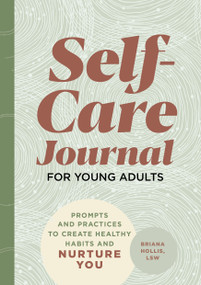 Self-Care Journal for Young Adults (Prompts and Practices to Create Healthy Habits and Nurture You) by Briana Hollis, 9781648769603