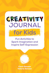 Creativity Journal for Kids (Fun Activities to Spark Imagination and Inspire Self-Expression) by Valerie Deneen, 9781648769931
