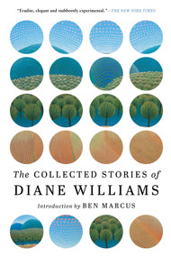 The Collected Stories of Diane Williams by Diane Williams, Ben Marcus, 9781616959852