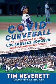 COVID Curveball (An Inside View of the 2020 Los Angeles Dodgers World Championship Season) by Tim Neverett, Orel Hershiser, 9781637581438