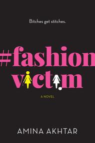 #FashionVictim (A Novel) by Amina Akhtar, 9781683318347