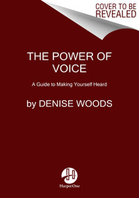 The Power of Voice (A Guide to Making Yourself Heard) - 9780062941053 by Denise Woods, 9780062941053