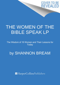 The Women of the Bible Speak (The Wisdom of 16 Women and Their Lessons for Today) - 9780063210417 by Shannon Bream, 9780063210417