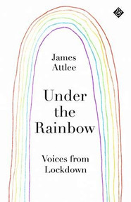 Under the Rainbow (Voices from Lockdown) by James Attlee, 9781913505066