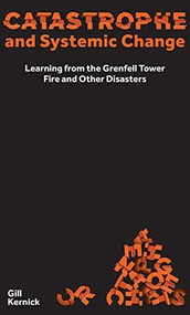 Catastrophe and Systemic Change (Learning from the Grenfell Tower Fire and Other Disasters) by Gill Kernick, 9781913019297