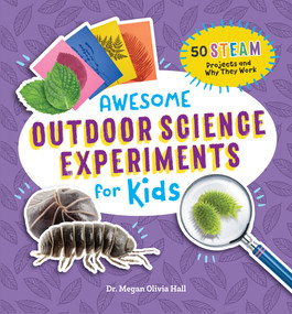Awesome Outdoor Science Experiments for Kids (50+ STEAM Projects and Why They Work) by Megan Olivia Hall, 9781648769368